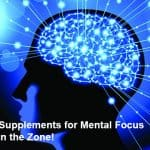 Top Supplements for Mental Focus - Get in the Zone!